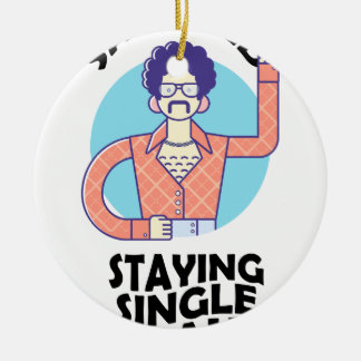 Eleventh February - Satisfied Staying Single Day Ceramic Ornament