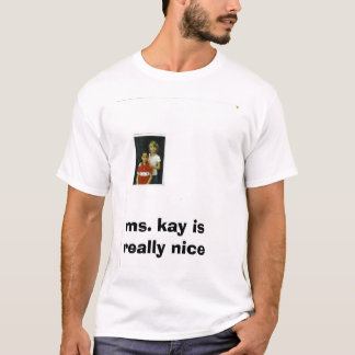 elijah 001, ms. kay is  really nice T-Shirt