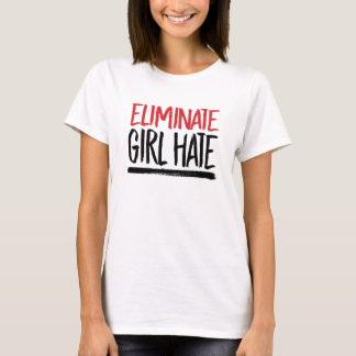 Eliminate Girl Hate --  T-Shirt