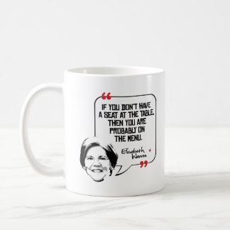 Elizabeth Warren Quote - Seat at the table - Coffee Mug