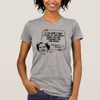 Elizabeth Warren Quote - Seat at the table - T-Shirt