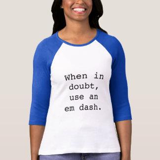 Em dash: When in doubt... T-Shirt