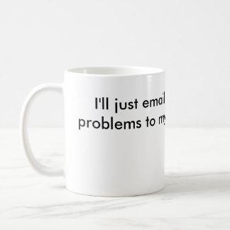 """Email My Problems"" Mug"