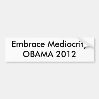 Embrace Mediocrity OBAMA 2012 Bumper Sticker