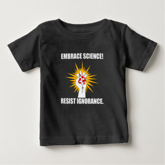 Embrace Science Resist Ignorance Baby T-Shirt