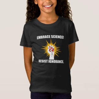 Embrace Science Resist Ignorance T-Shirt