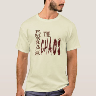 Embrace the Chaos - shirt