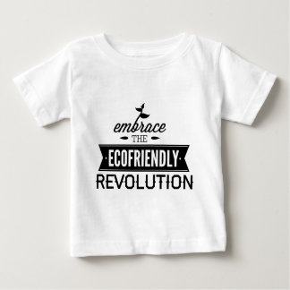 Embrace The Ecofriendly Revolution Baby T-Shirt