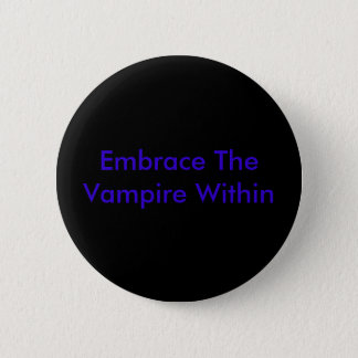 Embrace The Vampire Within 2 Inch Round Button