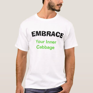 Embrace your inner cabbage tshirt