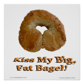 Embrassez mon grand gros bagel ! poster