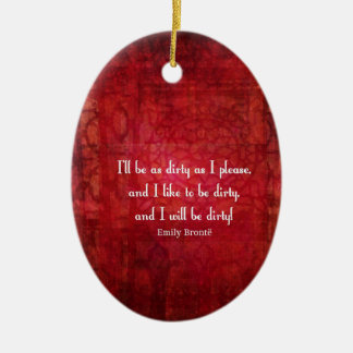 Emily Bronte Dirty Girl quote Ceramic Oval Ornament