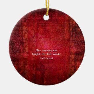 Emily Bronte quote - She burned too bright Round Ceramic Ornament