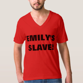 EMILY'S SLAVE! T-Shirt