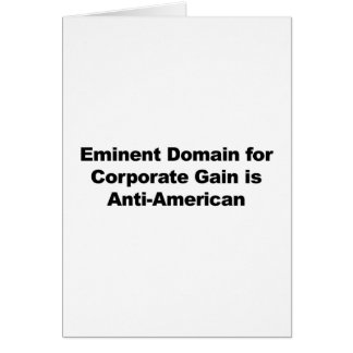 Eminent Domain for Corporate Gain is Anti-American Card