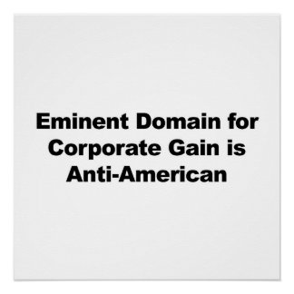Eminent Domain for Corporate Gain is Anti-American Perfect Poster