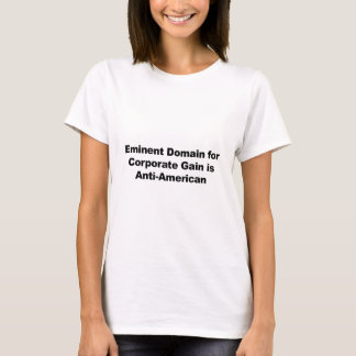 Eminent Domain for Corporate Gain is Anti-American T-Shirt