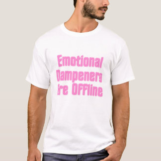 Emotional Dampeners Are Offline T-Shirt