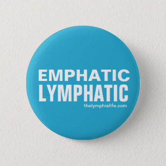 """Emphatic Lymphatic"" Round Button - multiple sizes"