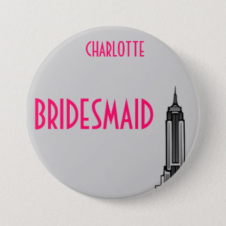 EMPIRE STATE, BRIDESMAID. 3 INCH ROUND BUTTON