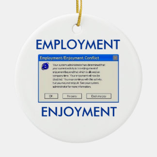 EMPLOYMENT OR ENJOYMENT COMPUTER HUMOR CERAMIC ORNAMENT