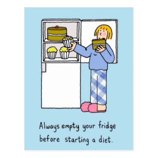 Empty your fridge before starting a diet. postcard