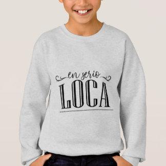 En Serio Loca Sweatshirt