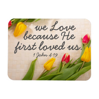 Encouragement bible verse 1 John 4:19 Magnet