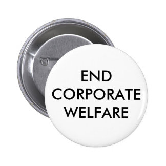END CORPORATE WELFARE 2 INCH ROUND BUTTON