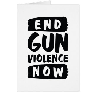 End Gun Violence Now Card
