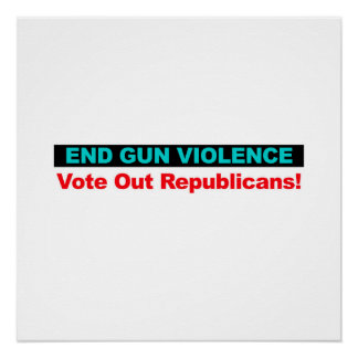 End Gun Violence -- Vote Out Republicans Poster