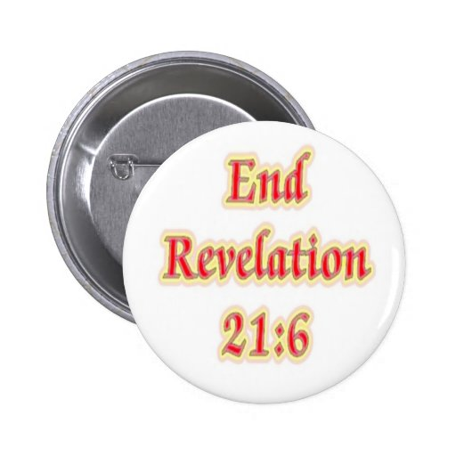 End Revelation 21:6 Pinback Buttons