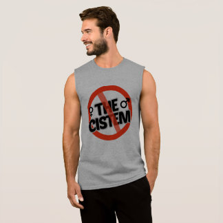 End the Cistem - -  Sleeveless Shirt