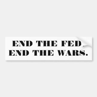 END THE FED. END THE WARS. BUMPER STICKER