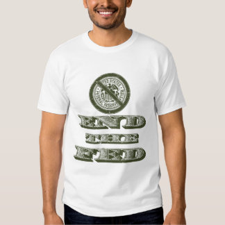End the Fed Federal Reserve Libertarian Tshirt