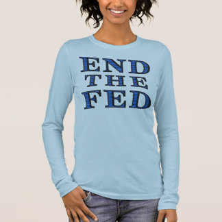 END THE FED Ladies Long Sleeve Long Sleeve T-Shirt