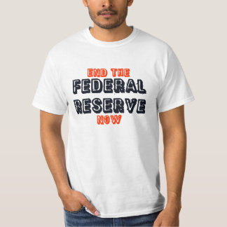 """""""End the Federal Reserve Now"""" T-Shirt"""