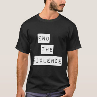End the Violence!  Support Peace! Protest T-Shirt