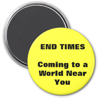 END TIMES Coming to a World Near You 3 Inch Round Magnet