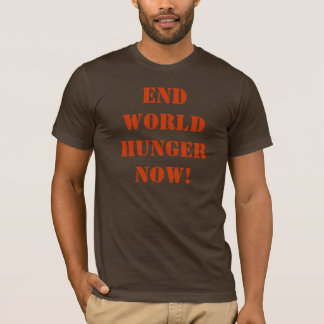 END WORLD HUNGER NOW! T-Shirt