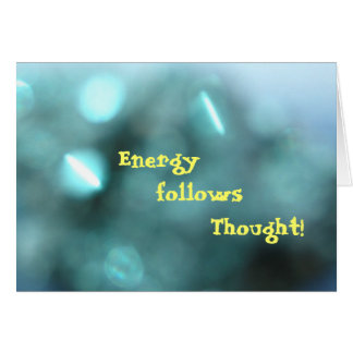Energy follows thought     T... Card