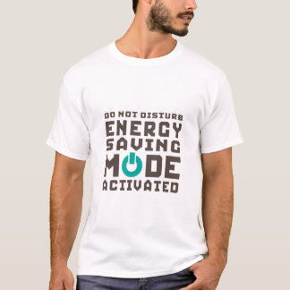 Energy Saving Mode Activated Funny T-shirt