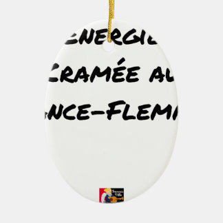 ENERGY WHICH BEEN ON FIRE WITH the LANCE-FLEMME - Ceramic Ornament
