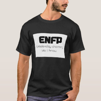 ENFP Unbelievably charming Yes I know T shirt