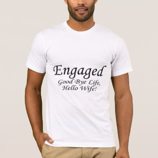Engaged Good Bye Life T-Shirt