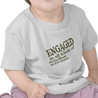 Engaged In All Types Of Mindless Activities T Shirts