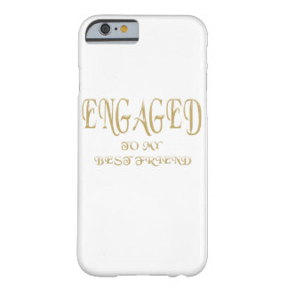 Engaged to my Best Friend Barely There iPhone 6 Case