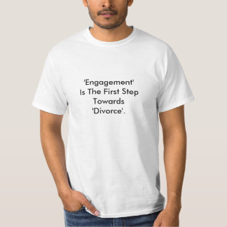 'Engagement' Is The First Step Towards 'Divorce' T-Shirt
