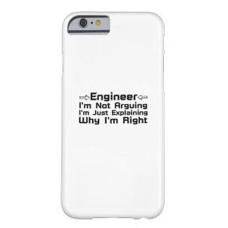 Engineer I'm Not Arguing Barely There iPhone 6 Case