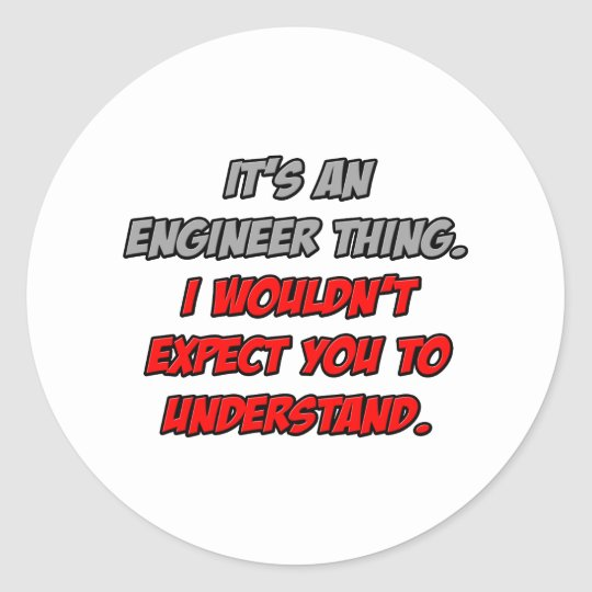 Engineer Thing .. You Wouldn't Understand Classic Round Sticker